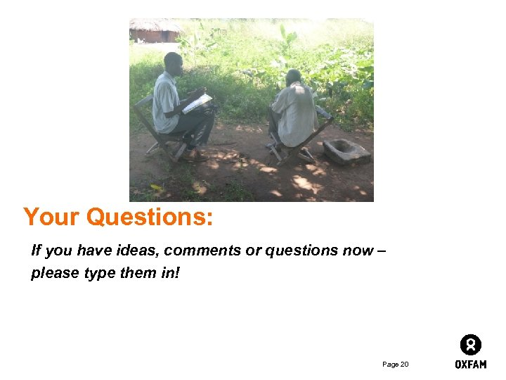 Your Questions: If you have ideas, comments or questions now – please type them