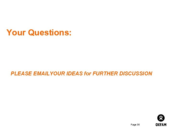 Your Questions: PLEASE EMAILYOUR IDEAS for FURTHER DISCUSSION Page 30