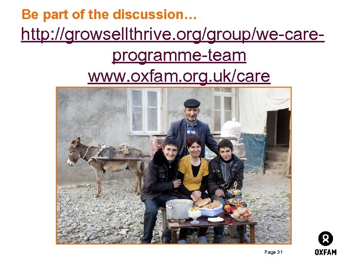 Be part of the discussion… http: //growsellthrive. org/group/we-careprogramme-team www. oxfam. org. uk/care Page 31