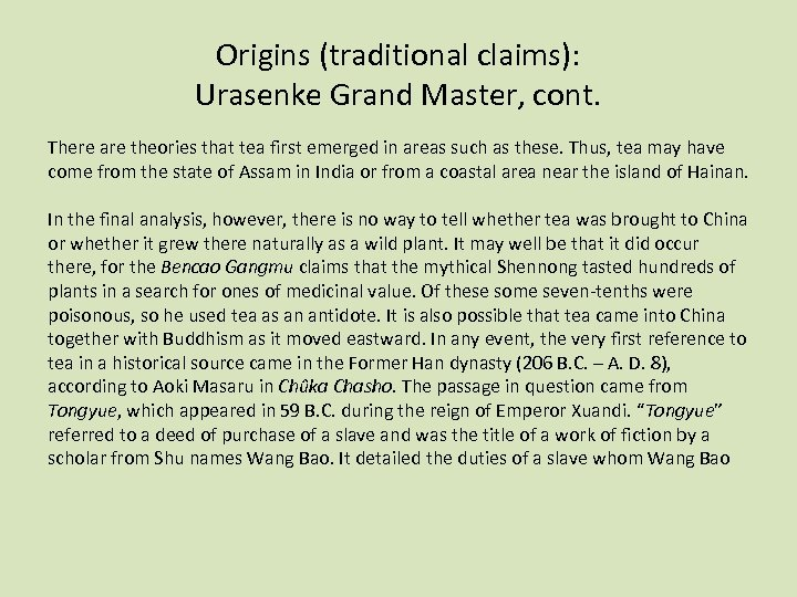 Origins (traditional claims): Urasenke Grand Master, cont. There are theories that tea first emerged