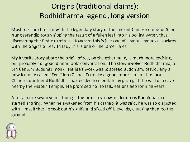 Origins (traditional claims): Bodhidharma legend, long version Most folks are familiar with the legendary