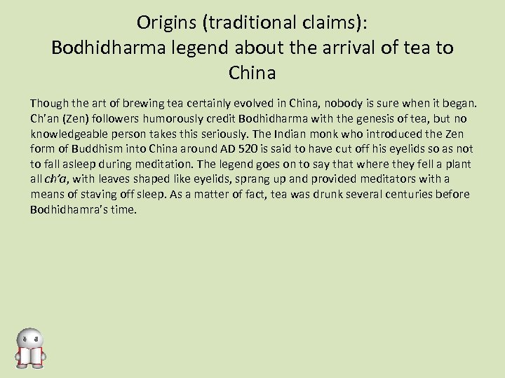 Origins (traditional claims): Bodhidharma legend about the arrival of tea to China Though the