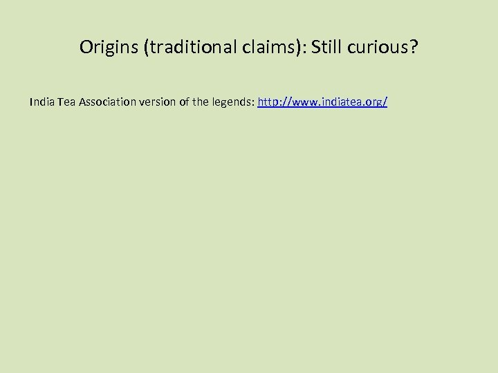 Origins (traditional claims): Still curious? India Tea Association version of the legends: http: //www.