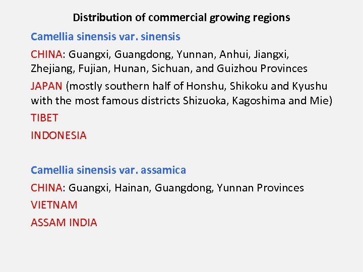 Distribution of commercial growing regions Camellia sinensis var. sinensis CHINA: Guangxi, Guangdong, Yunnan, Anhui,