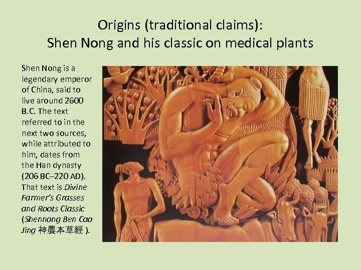 Origins (traditional claims): Shen Nong and his classic on medical plants Shen Nong is