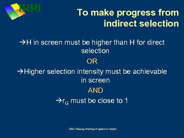 To make progress from indirect selection H in screen must be higher than H