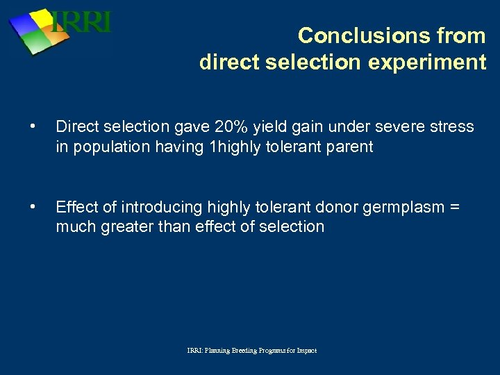 Conclusions from direct selection experiment • Direct selection gave 20% yield gain under severe