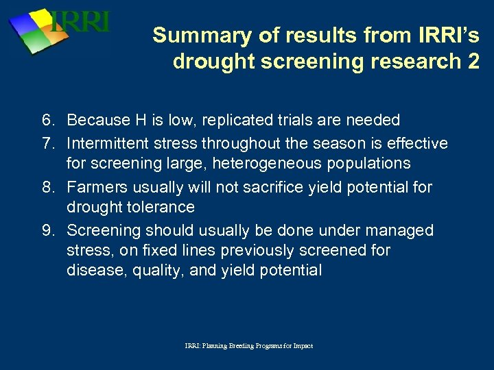 Summary of results from IRRI's drought screening research 2 6. Because H is low,