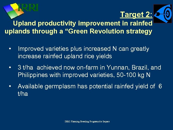"""Target 2: Upland productivity improvement in rainfed uplands through a """"Green Revolution strategy •"""