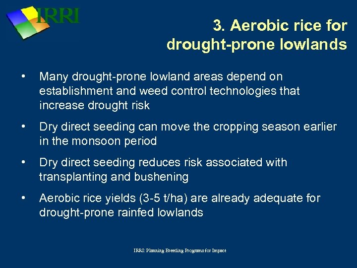 3. Aerobic rice for drought-prone lowlands • Many drought-prone lowland areas depend on establishment
