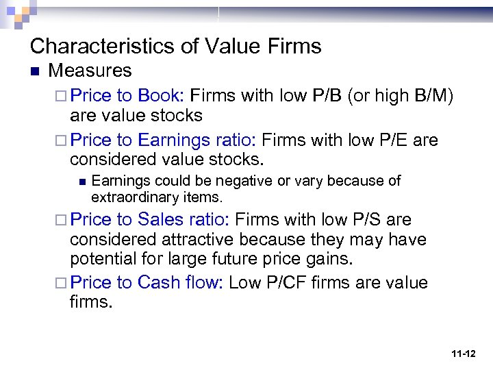 Characteristics of Value Firms n Measures ¨ Price to Book: Firms with low P/B
