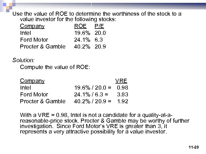Use the value of ROE to determine the worthiness of the stock to a