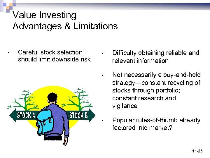 Value Investing Advantages & Limitations • Careful stock selection should limit downside risk •