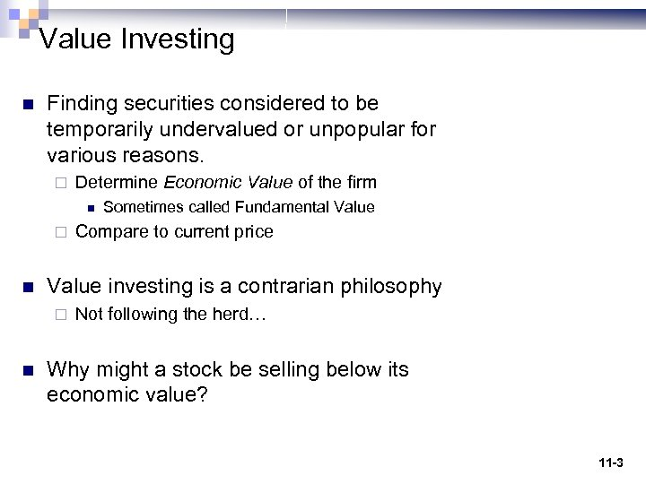 Value Investing n Finding securities considered to be temporarily undervalued or unpopular for various