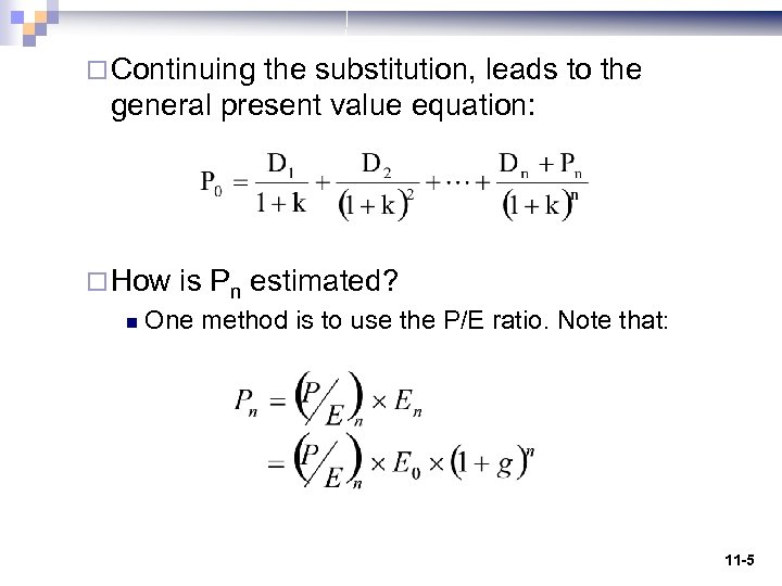 ¨ Continuing the substitution, leads to the general present value equation: ¨ How n