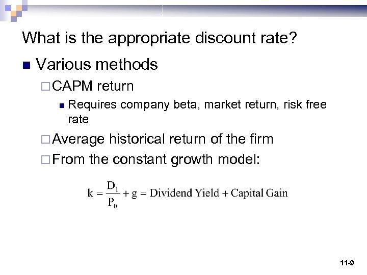 What is the appropriate discount rate? n Various methods ¨ CAPM n return Requires