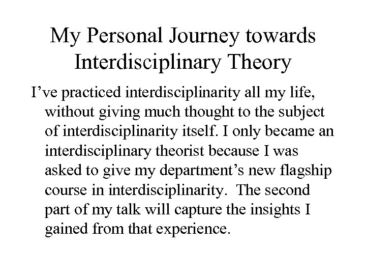 My Personal Journey towards Interdisciplinary Theory I've practiced interdisciplinarity all my life, without giving