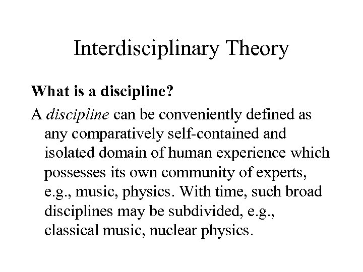 Interdisciplinary Theory What is a discipline? A discipline can be conveniently defined as any