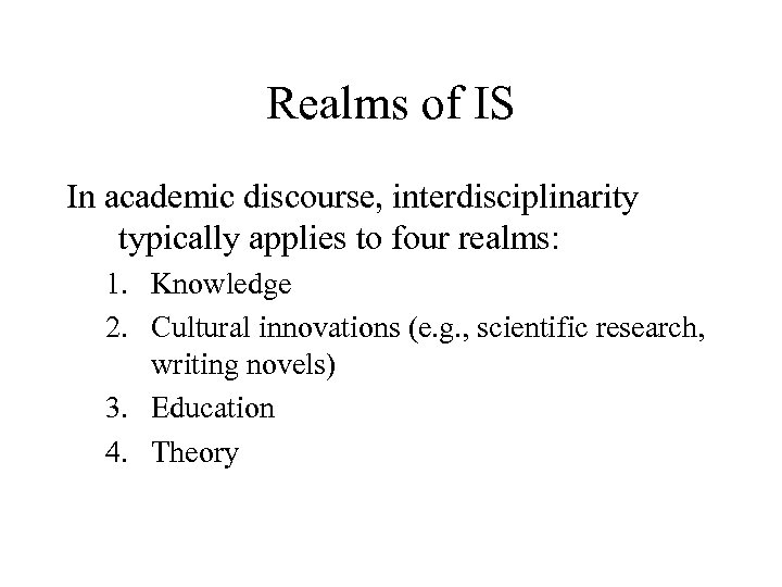 Realms of IS In academic discourse, interdisciplinarity typically applies to four realms: 1. Knowledge