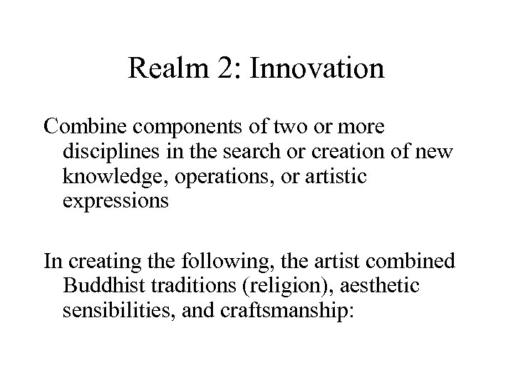 Realm 2: Innovation Combine components of two or more disciplines in the search or