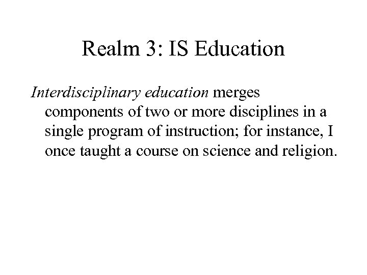 Realm 3: IS Education Interdisciplinary education merges components of two or more disciplines in