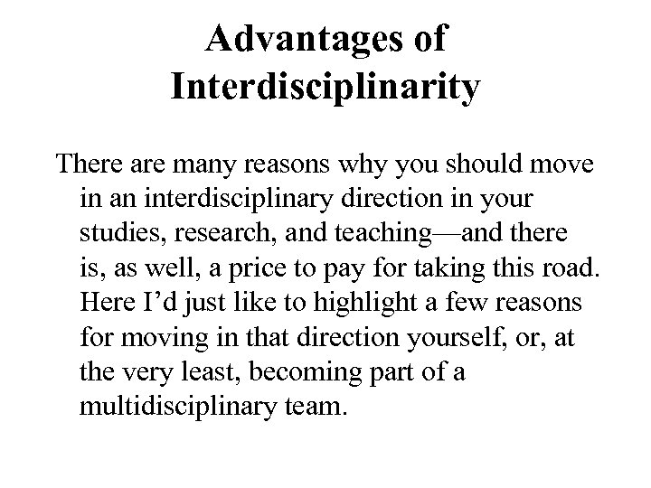 Advantages of Interdisciplinarity There are many reasons why you should move in an interdisciplinary
