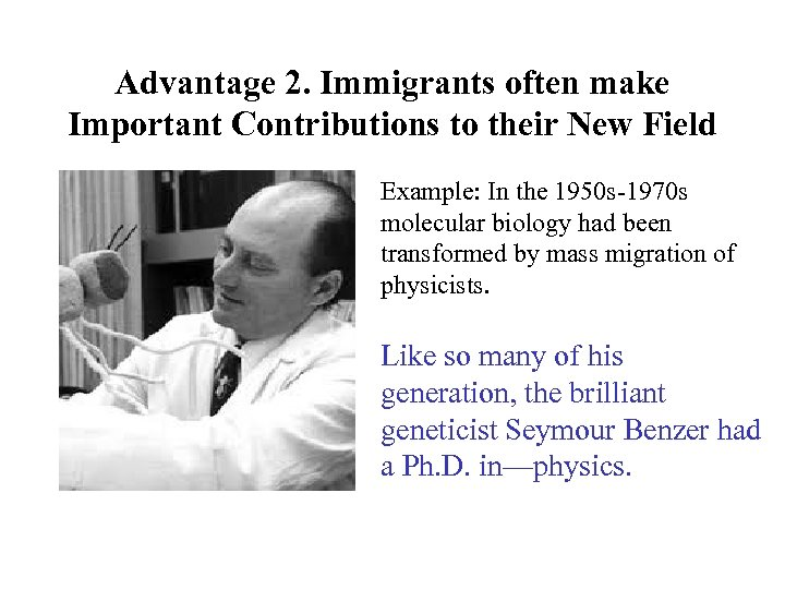 Advantage 2. Immigrants often make Important Contributions to their New Field Example: In the