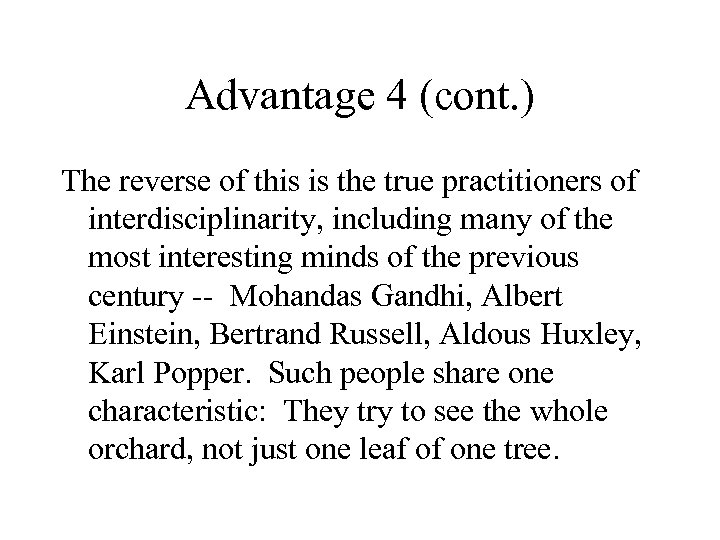 Advantage 4 (cont. ) The reverse of this is the true practitioners of interdisciplinarity,