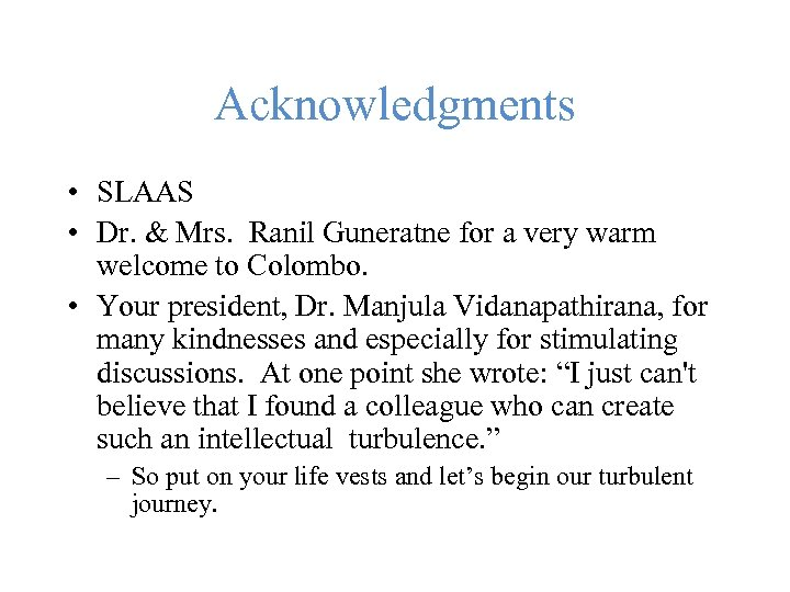 Acknowledgments • SLAAS • Dr. & Mrs. Ranil Guneratne for a very warm welcome