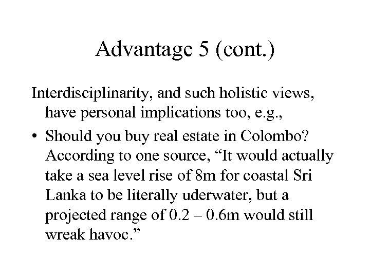 Advantage 5 (cont. ) Interdisciplinarity, and such holistic views, have personal implications too, e.