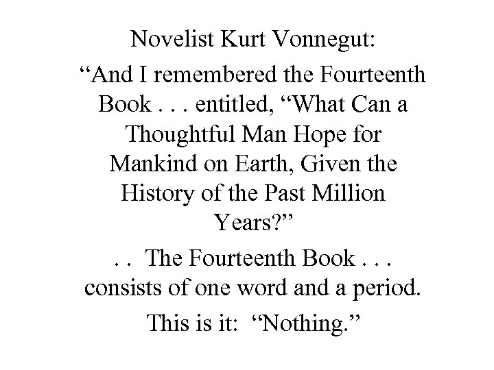 """Novelist Kurt Vonnegut: """"And I remembered the Fourteenth Book. . . entitled, """"What Can"""