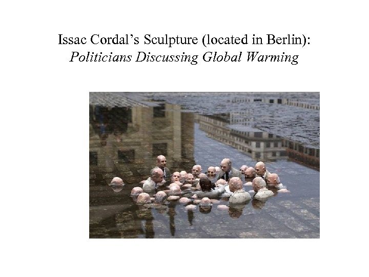 Issac Cordal's Sculpture (located in Berlin): Politicians Discussing Global Warming