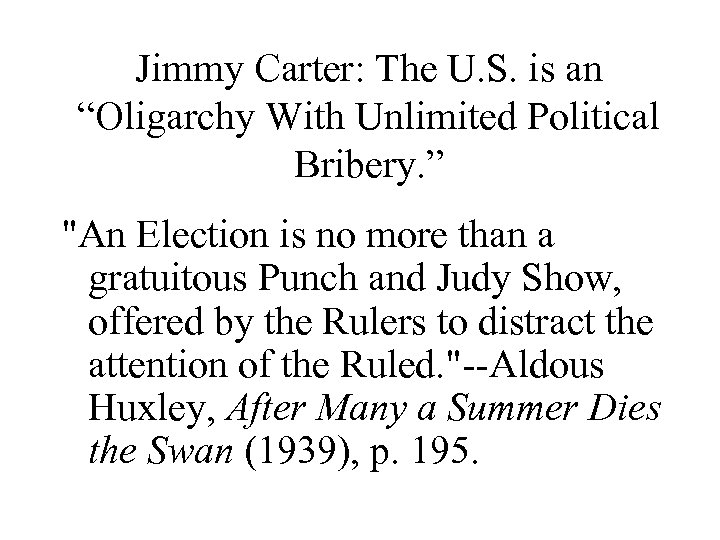 """Jimmy Carter: The U. S. is an """"Oligarchy With Unlimited Political Bribery. """""""