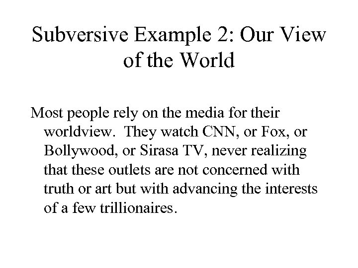 Subversive Example 2: Our View of the World Most people rely on the media