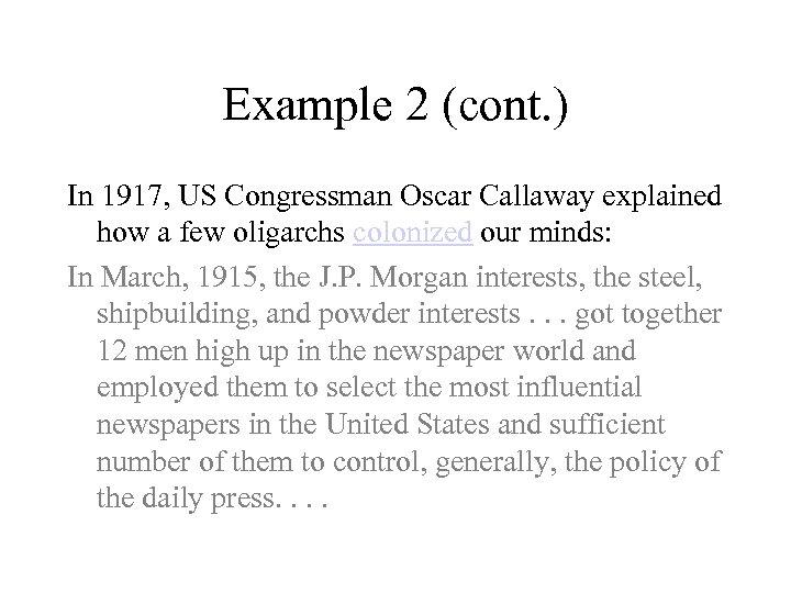 Example 2 (cont. ) In 1917, US Congressman Oscar Callaway explained how a few