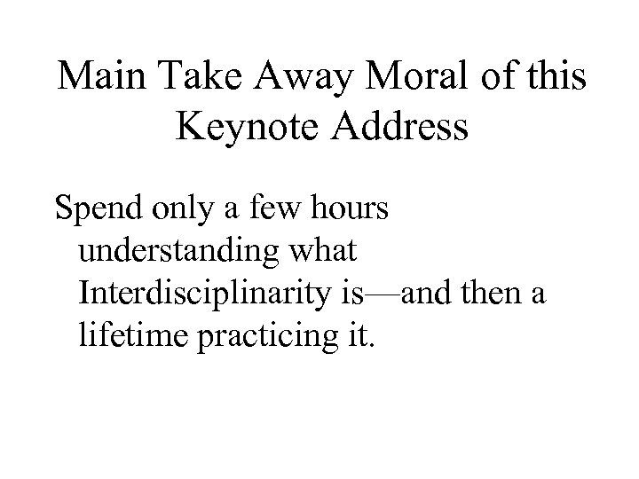 Main Take Away Moral of this Keynote Address Spend only a few hours understanding