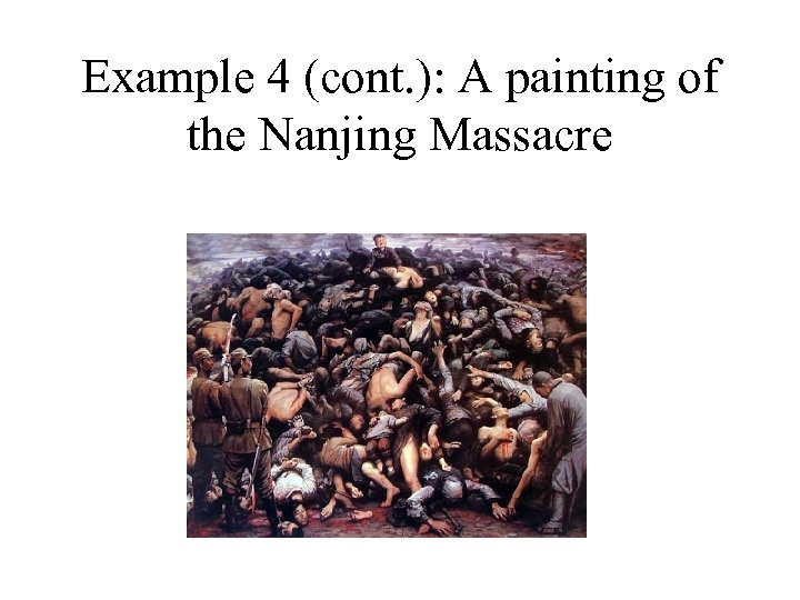Example 4 (cont. ): A painting of the Nanjing Massacre