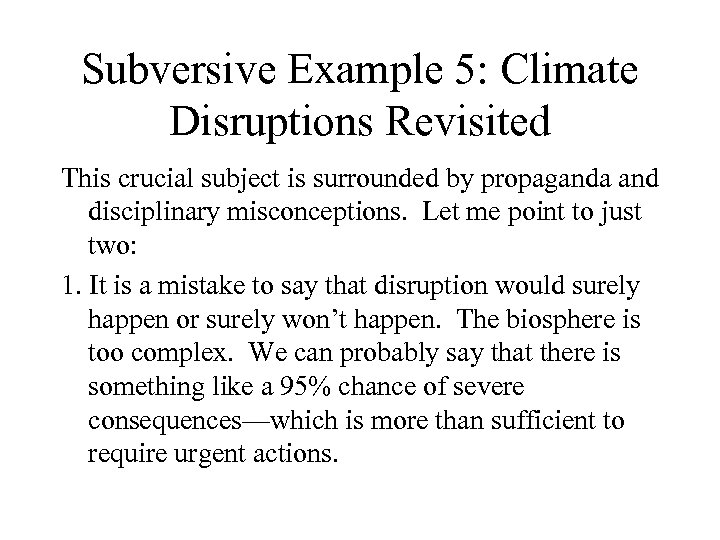 Subversive Example 5: Climate Disruptions Revisited This crucial subject is surrounded by propaganda and