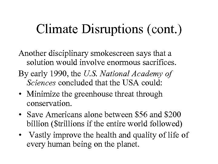 Climate Disruptions (cont. ) Another disciplinary smokescreen says that a solution would involve enormous