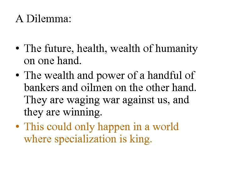 A Dilemma: • The future, health, wealth of humanity on one hand. • The