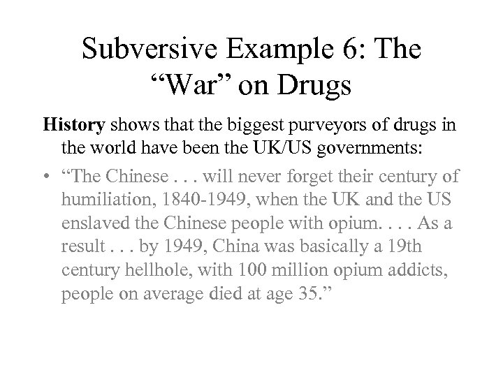 """Subversive Example 6: The """"War"""" on Drugs History shows that the biggest purveyors of"""