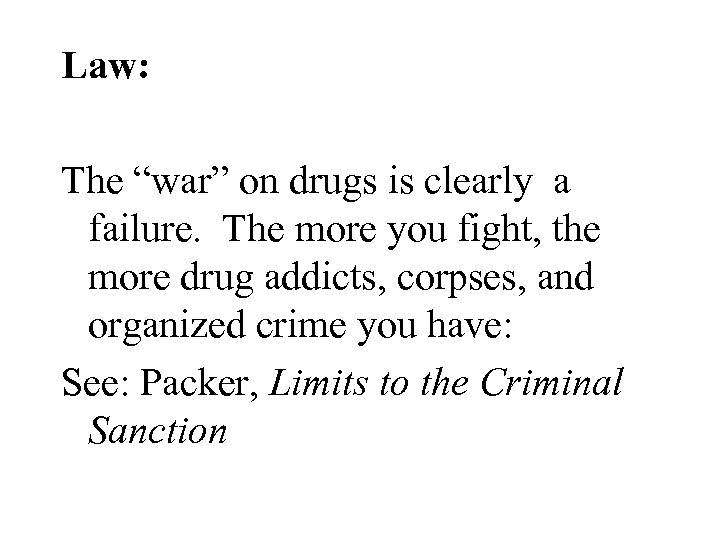 """Law: The """"war"""" on drugs is clearly a failure. The more you fight, the"""