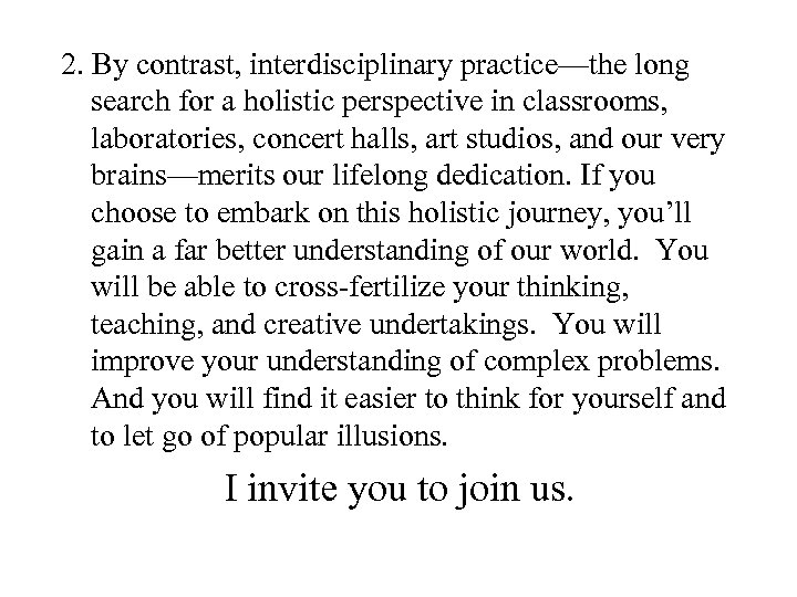 2. By contrast, interdisciplinary practice—the long search for a holistic perspective in classrooms, laboratories,