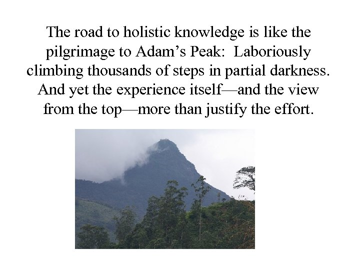 The road to holistic knowledge is like the pilgrimage to Adam's Peak: Laboriously climbing