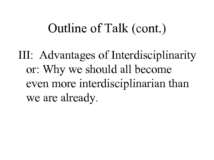 Outline of Talk (cont. ) III: Advantages of Interdisciplinarity or: Why we should all