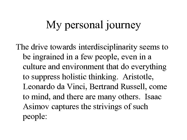 My personal journey The drive towards interdisciplinarity seems to be ingrained in a few