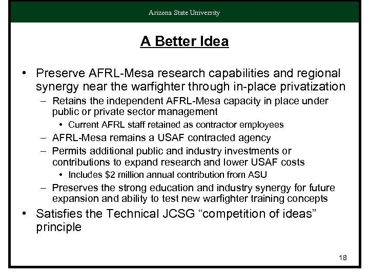 Arizona State University A Better Idea • Preserve AFRL-Mesa research capabilities and regional synergy