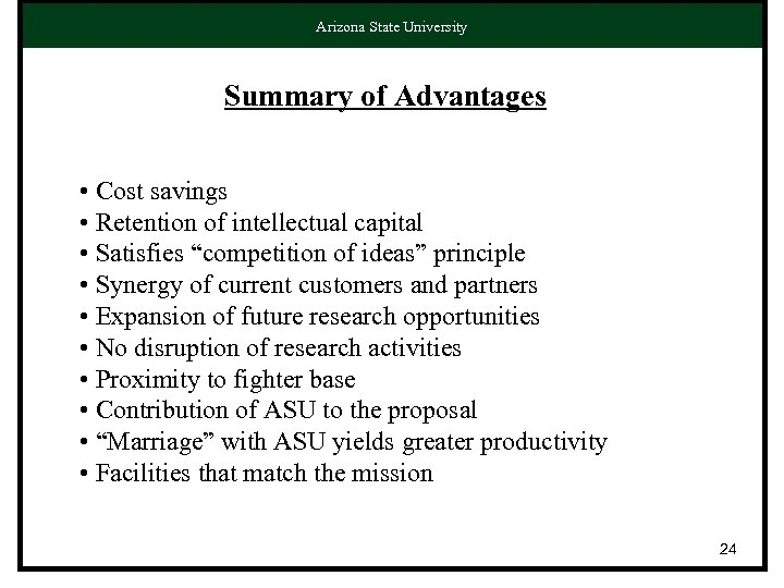 Arizona State University Summary of Advantages • Cost savings • Retention of intellectual capital
