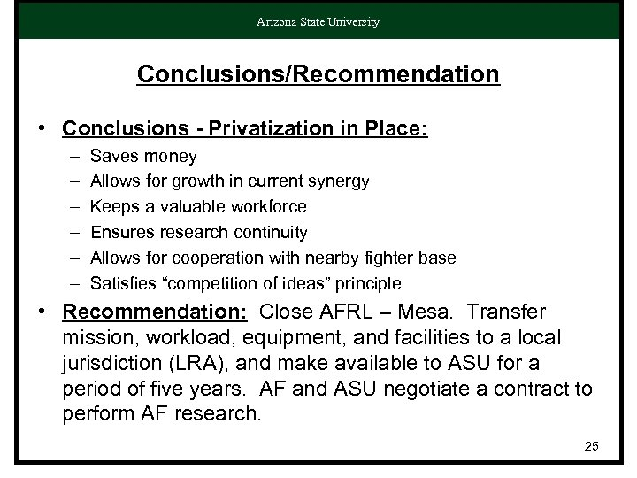 Arizona State University Conclusions/Recommendation • Conclusions - Privatization in Place: – – – Saves