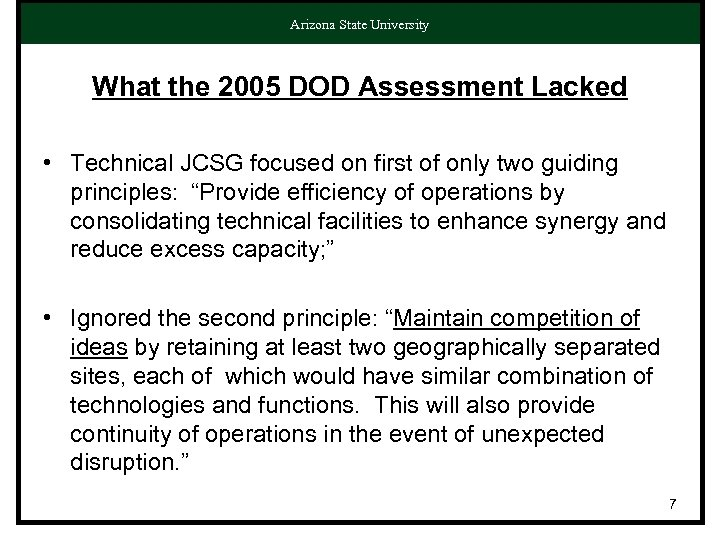 Arizona State University What the 2005 DOD Assessment Lacked • Technical JCSG focused on